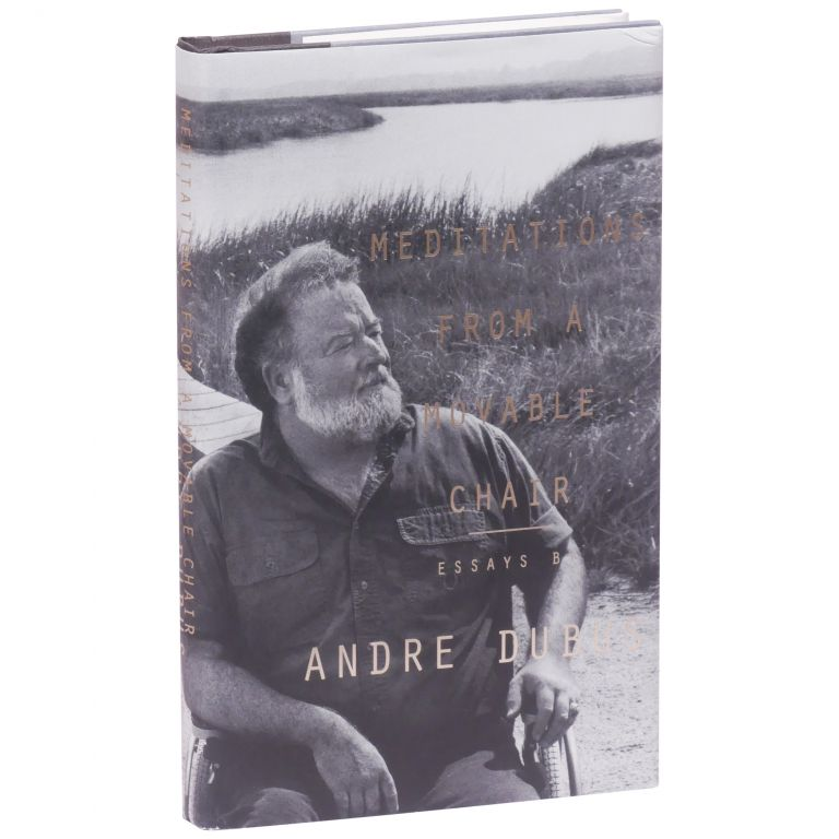 Meditations from a Movable Chair: Essays. Andre Dubus.
