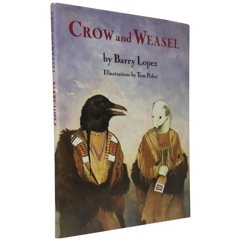 Crow and Weasel. Barry Lopez, illustrations Tom Pohrt.