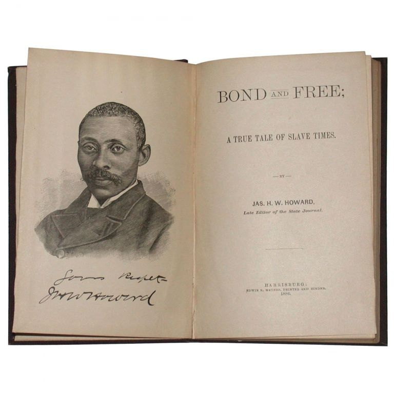 Bond and Free; A True Tale of Slave Times [first edition, first issue]. Jas. H. W. Howard, James.