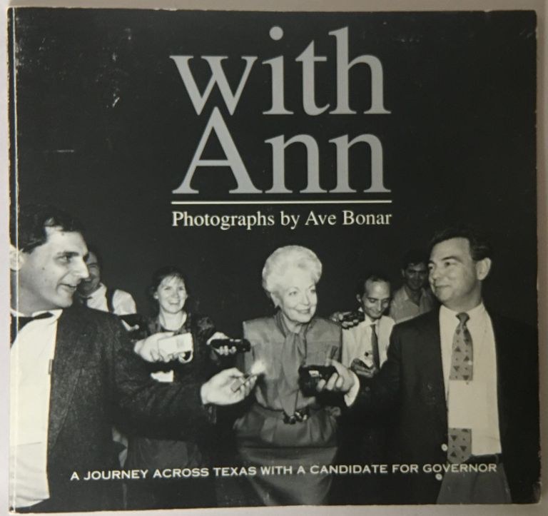 With Ann: A Journey Across Texas with a Candidate for Governor. Ave Bonar.