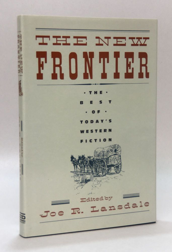 The New Frontier: The Best of Today's Western Fiction. Joe R. Lansdale.