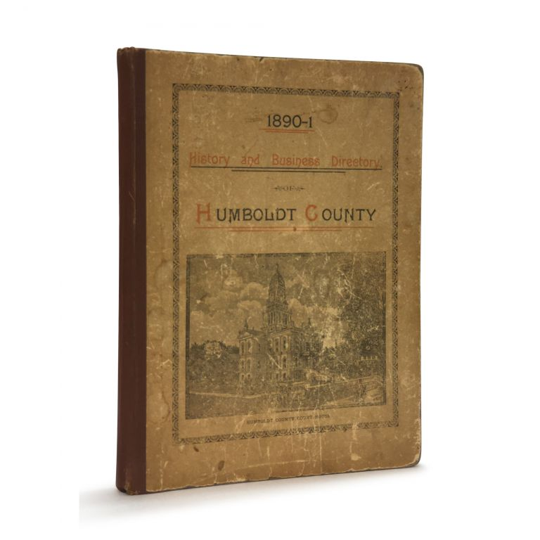 History and Business Directory of Humboldt County Descriptive of the Natural Resources, Delightful Climate, Picturesque Scenery, Beautiful Homes. The Only County in the State Containing No Chinamen. Lillie E. Hamm.