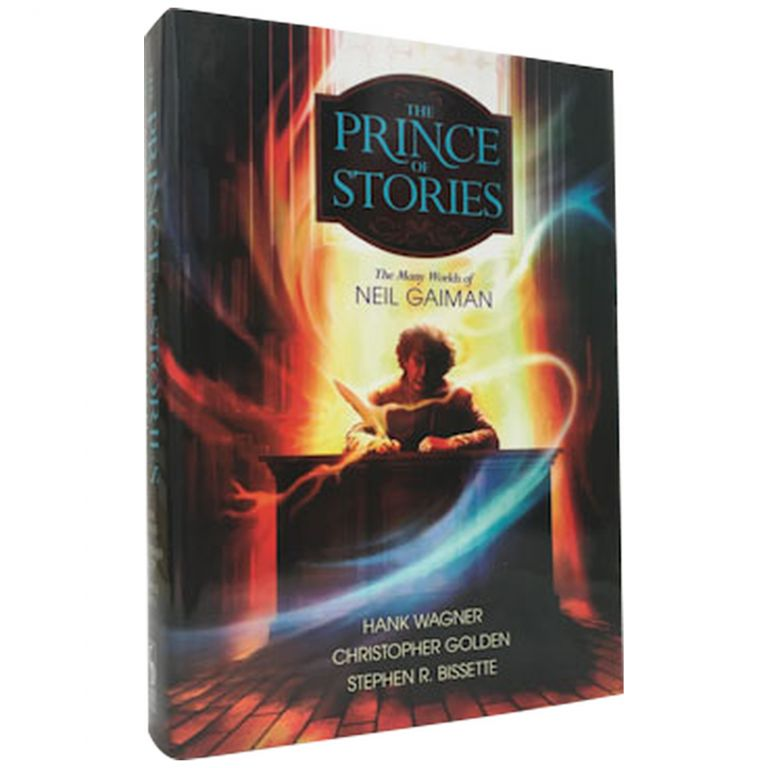 The Prince of Stories: The Many Worlds of Neil Gaiman [Signed, Limited]. Hank Wagner, Christopher Golden, Stephe R. Bissette.