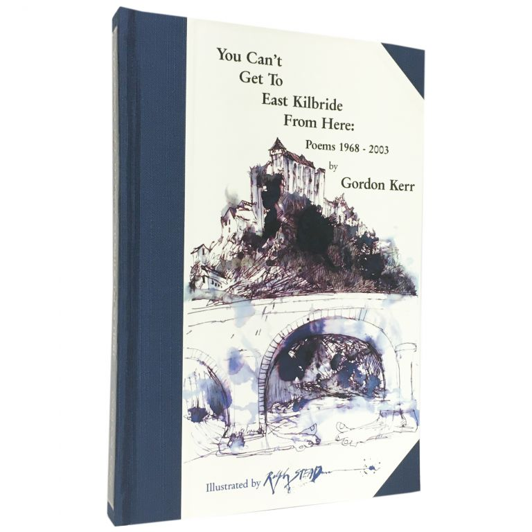 You Can't Get to Kilbride From Here: Poems 1968–2003 [Signed, Numbered]. Ralph Steadman, Gordon Kerr, illustrations.