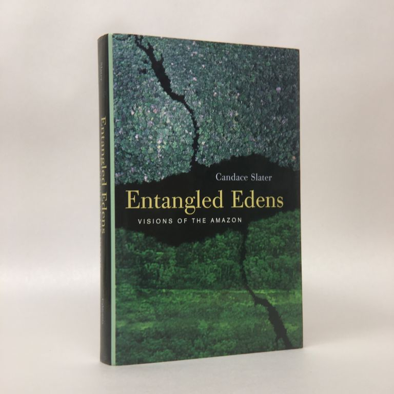 Entangled Edens: Visions of the Amazon. Candace Slater.