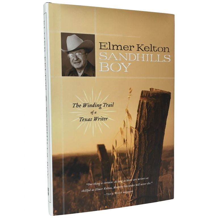 Sandhills Boy: The Winding Trail of a Texas Writer. Elmer Kelton.
