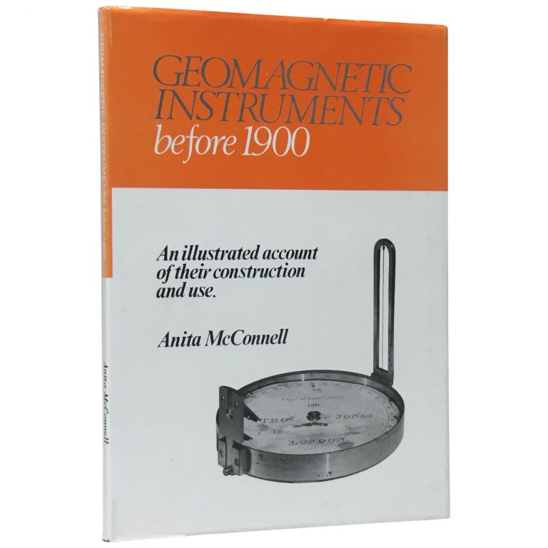 Geomagnetic Instruments Before 1900: An Illustrated Account of Their Construction and Use. Anita McConnell.