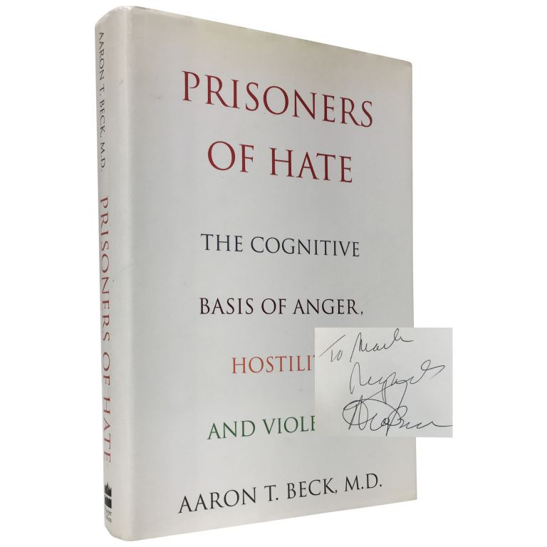 Prisoners of Hate: The Cognitive Basis of Anger, Hostility, and Violence. Aaron T. Beck.