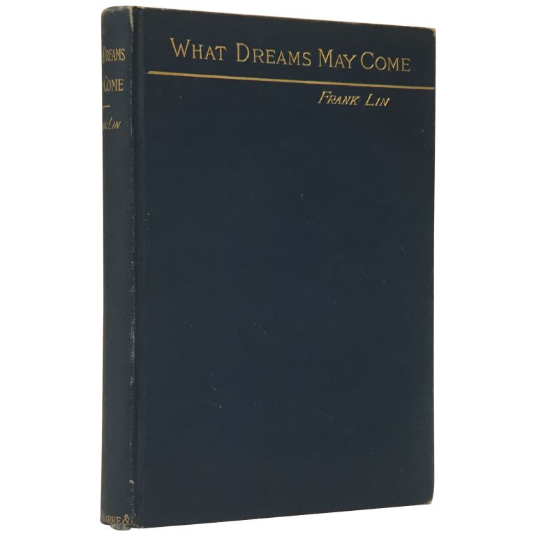 What Dreams May Come: A Romance. Gertrude Atherton, Frank Lin.