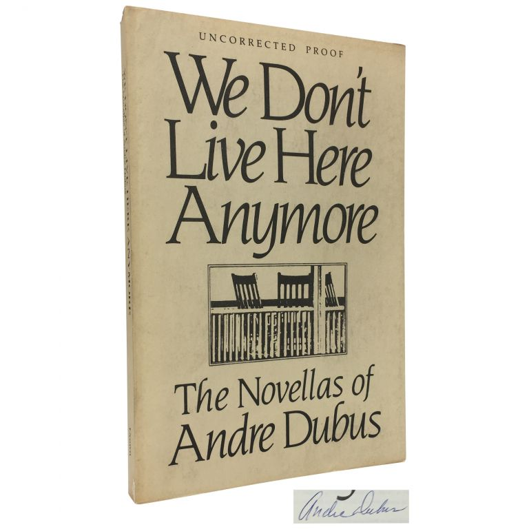 We Don't Live Here Anymore: The Novellas of Andre Dubus [Uncorrected Proof]. Andre Dubus.