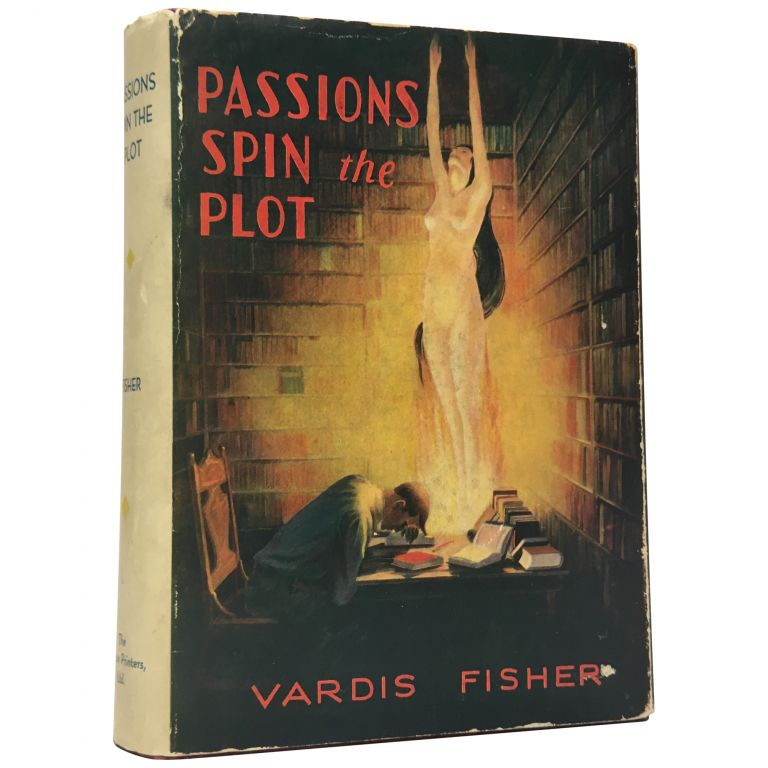 Passions Spin the Plot. Vardis Fisher.