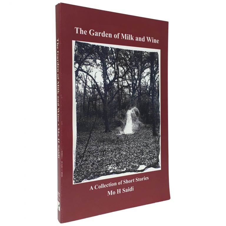 The Garden of Milk and Wine: A Collection of Short Stories. Mo H. Saidi.