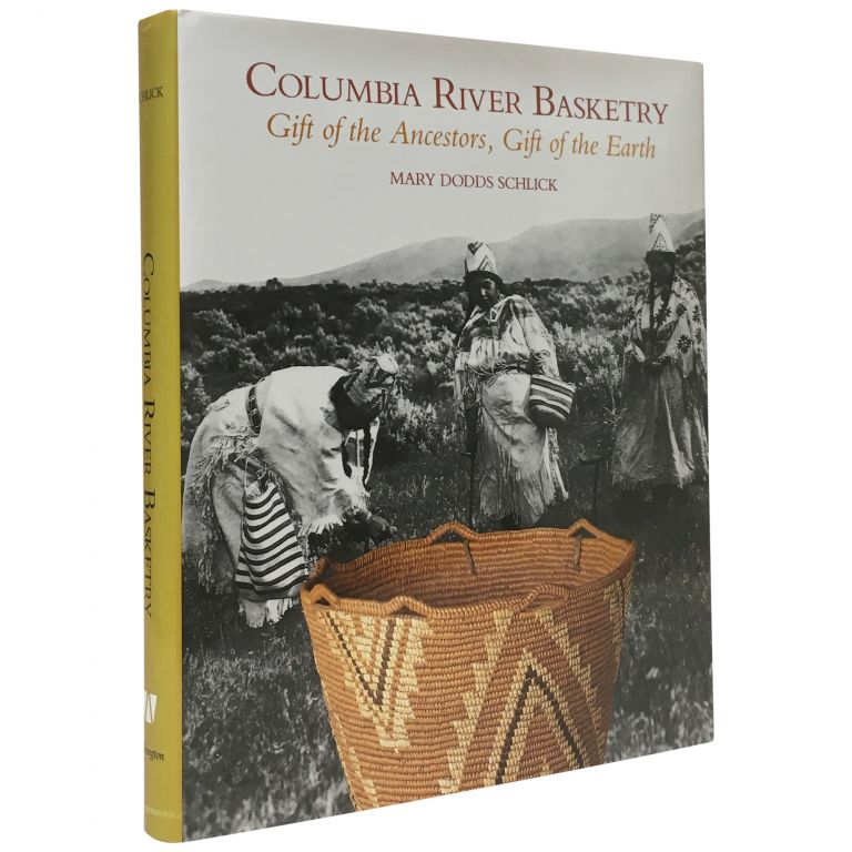 Columbia River Basketry: Gift of the Ancestors, Gift of the Earth. Mary Dodds Schlick.