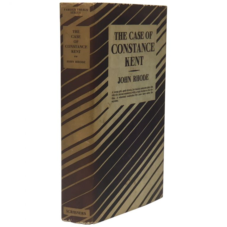 The Case of Constance Kent. John Rhode, pseud. of Cecil John Charles Street.