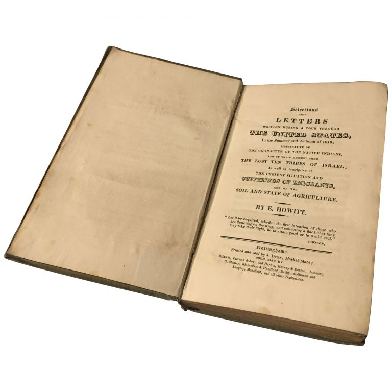 Selections from Letters Written During a Tour Through the United States in the Summer and Autumn of 1819; illustrative of the character of the native Indians, and of the descent from the lost ten tribes of Israel; as well as descriptive of the present situation and sufferings of emigrants, and of the soil and state of agriculture. Emanuel Howitt.