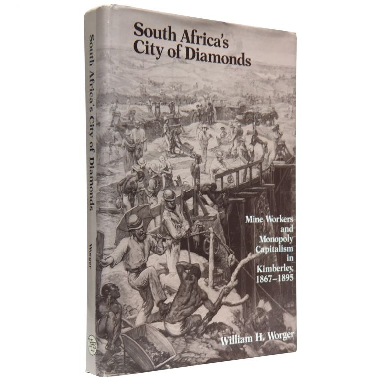 South Africa's City of Diamonds: Mine Workers and Monopoly Capitalism in Kimberley, 1867–1895. William H. Worger.