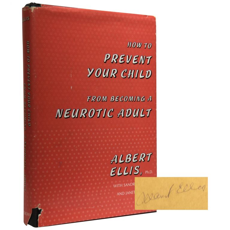 How to Prevent Your Child from Becoming a Neurotic Adult. Albert Ellis, Sandra Moseley, Janet L. Wolfe.