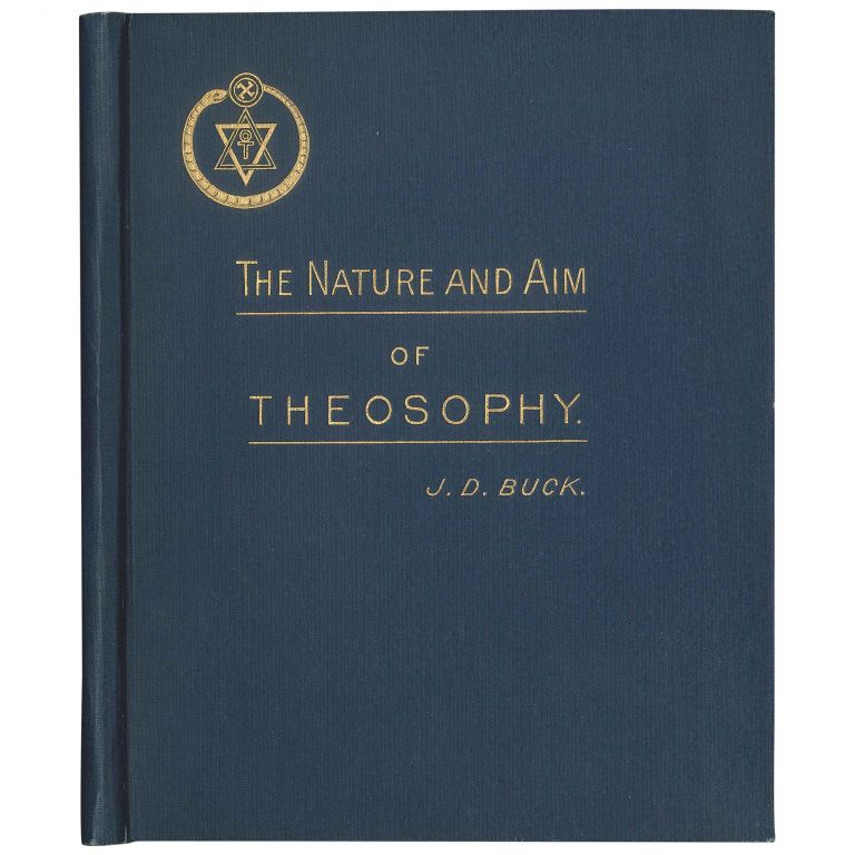 The Nature and Aim of Theosophy: An Essay. J. D. Buck, Jirah Dewey.
