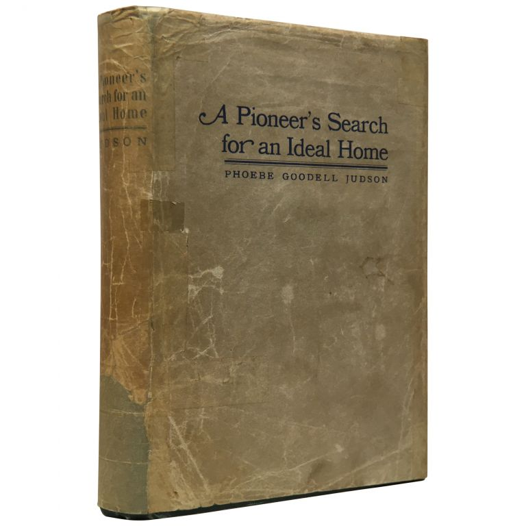 A Pioneer's Search for an Ideal Home: A Book of Personal Memoirs Published in the Author's 95th Year. Phoebe Goodell Judson.