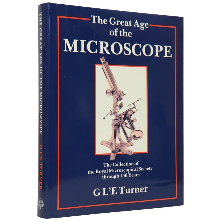 The Great Age of the Microscope: The Collection of the Royal Microscopical Society through 150 Years. Gerard L'E Turner.