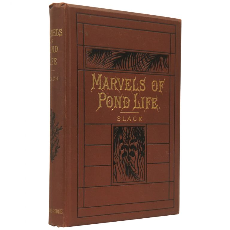 Marvels of Pond Life: Or a Year's Microscopic Recreations among the Polyps, Infusoria, Rotifers, Water Bears, and Polyzoa. H. J. Slack.