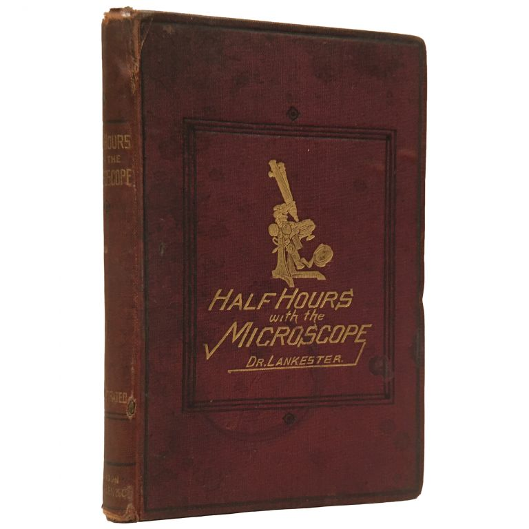 Half-Hours with the Microscope; Being a Popular Guide to the Use of the Microscope as a Means of Amusement and Instruction. Edwin Lankester.