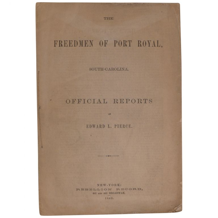 The Freedmen of Port Royal, South Carolina. Official Reports [cover title]. The Negroes at Port Royal, S. C., Report of the Government Agent [caption title]. Edward L. Pierce.