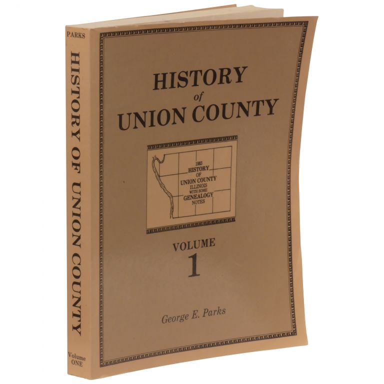 History of Union County, Illinois, with Some Genealogy Notes, Volume I. George E. Parks.