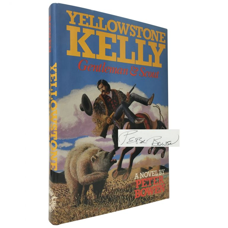 Yellowstone Kelly: Gentleman & Scout. Peter Bowen.