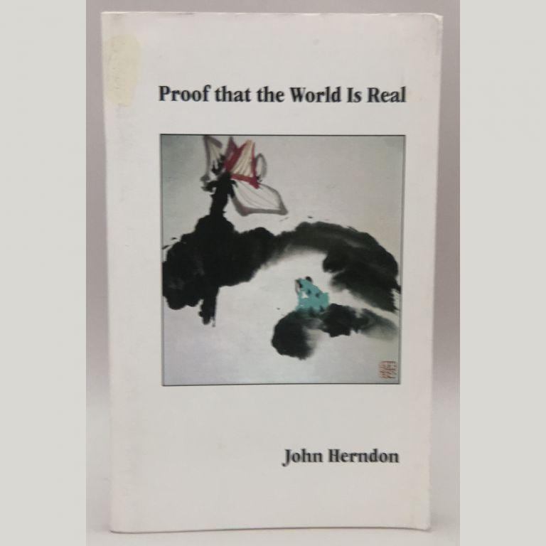 Proof that the World Is Real. John Herndon.