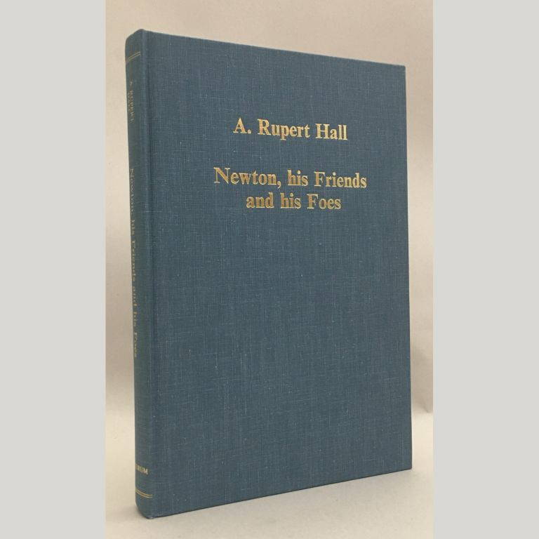 Newton, His Friends and His Foes. A. Rupert Hall.