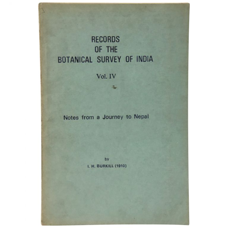 Notes from a Journey to Nepal (Records of the Botanical Survey of India, vol. IV, no. 4). I. H. Burkill.