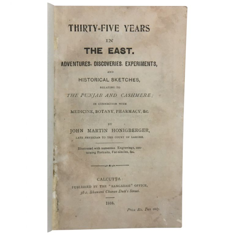Thirty-five Years in the East: Adventures, discoveries, experiments, and historical sketches, relating to the Punjab and Cashmere; in connection with medicine, botany, pharmacy, etc. John Martin Honigberger.