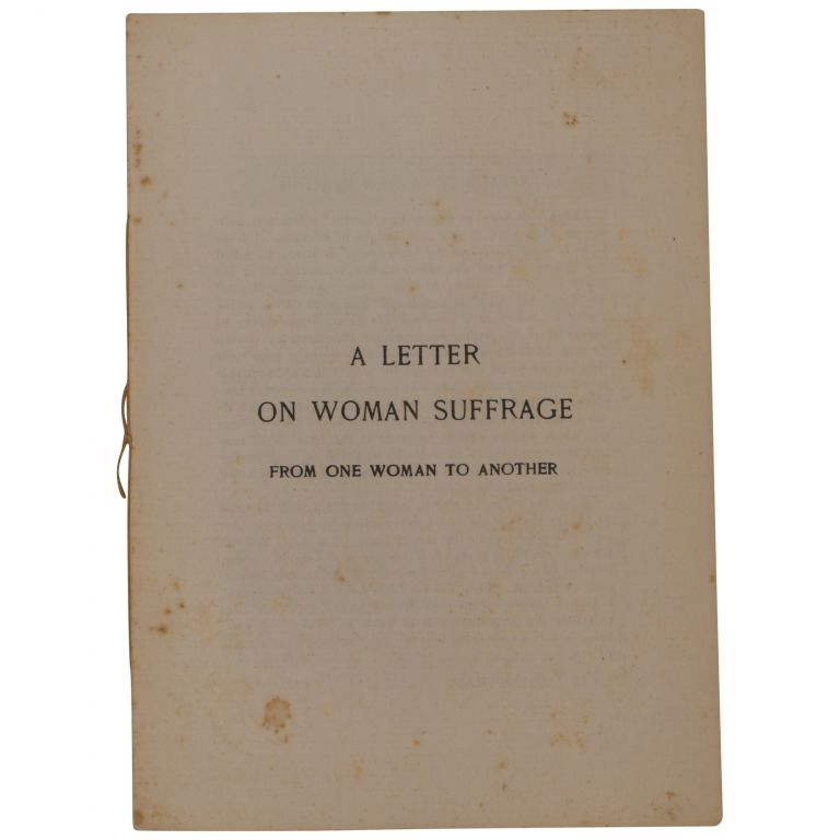 A Letter on Woman Suffrage from One Woman to Another. Helena de Kay Gilder.