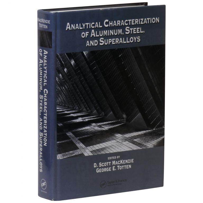 Analytical Characterization of Aluminum, Steel, and Superalloys. D. Scott MacKenzie, George E. Totten.