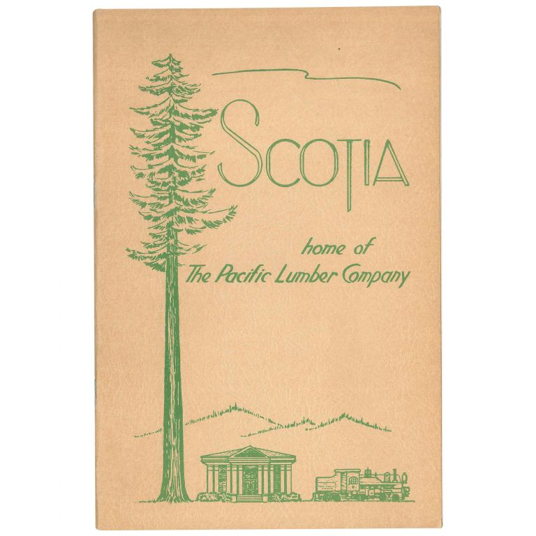 Scotia: Home of the Pacific Lumber Company. Pacific Lumber Company.