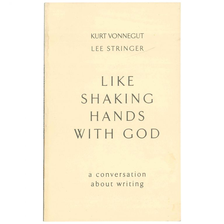Like Shaking Hands with God: A Conversation About Writing [Uncorrected Proof]. Kurt Vonnegut, Lee Stringer.