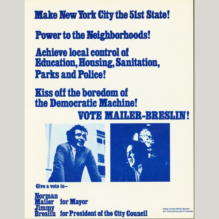 Make New York City the 51st State! Power to the Neighborhoods! Norman Mailer.