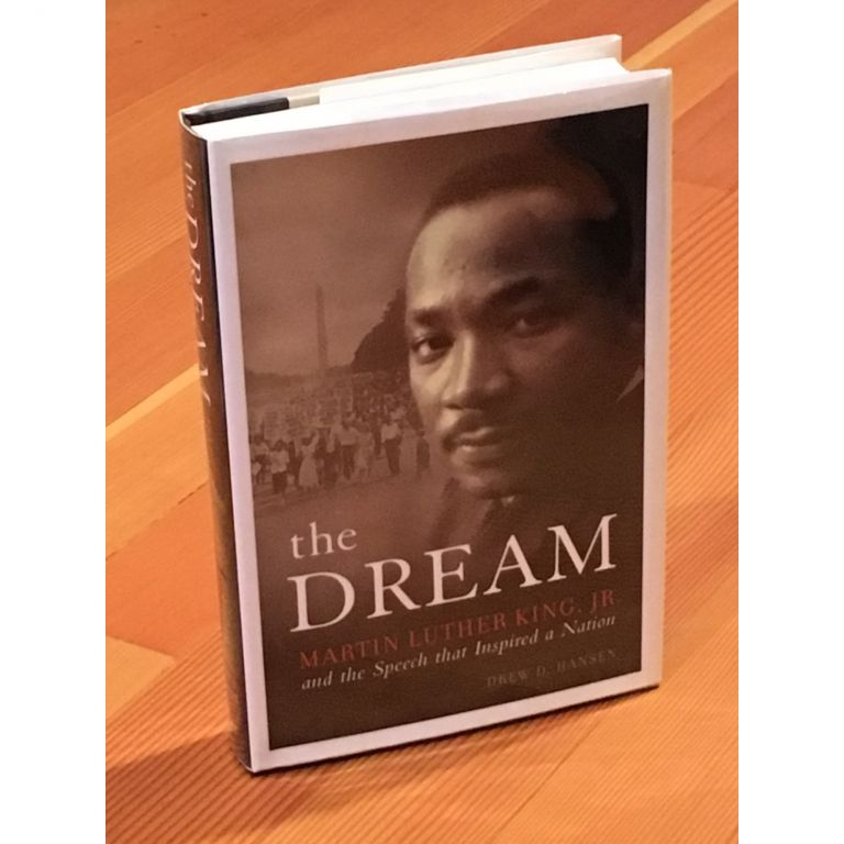 The Dream: Martin Luther King, Jr. and the Speech that Inspired a Nation. Drew D. Hansen.