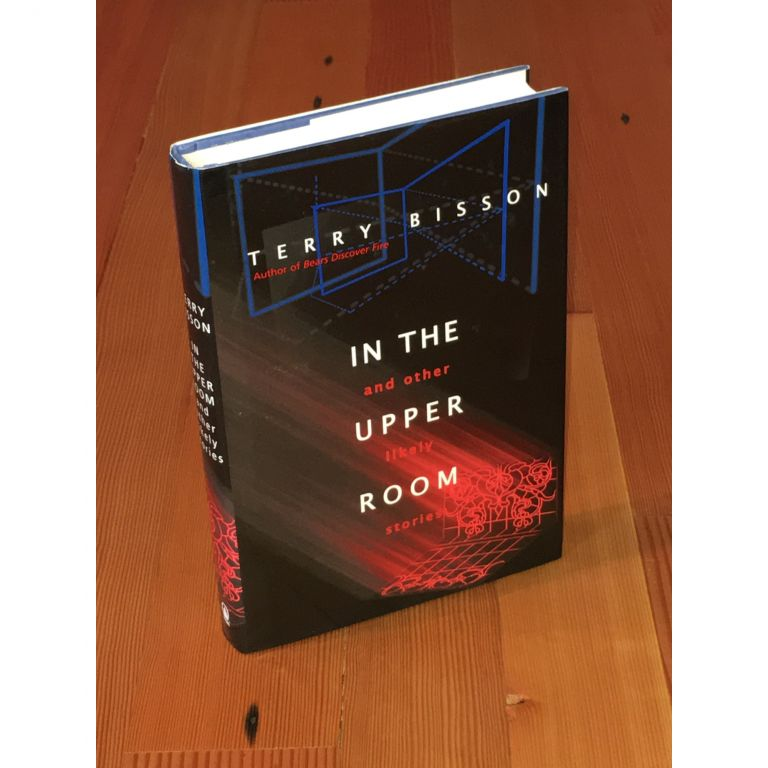 In the Upper Room and Other Likely Stories [Association Copy]. Terry Bisson.