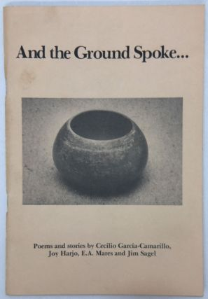 And the Ground Spoke... Poems and Stories. Cecilio García-Camarillo, E. A. Mares, Joy...