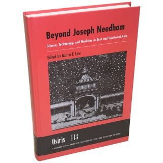 Beyond Joseph Needham: Science, Technology, and Medicine in East and Southeast Asia. Morris F. Low