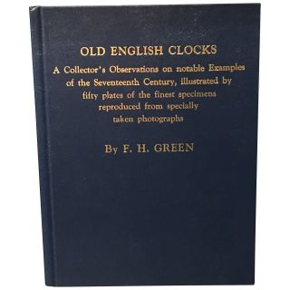 Old English Clocks: Being a Collector's Observations on Some Seventeenth Century Clocks...