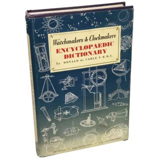 Watchmakers' & Clockmakers' Encylopaedic Dictionary. Donald de Carle