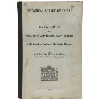 Catalogue of Food, Spice and Fodder Exhibits in the Industrial Section of the Indian Museum. S....