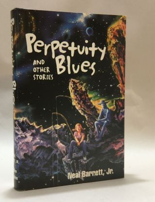 Perpetuity Blues and Other Stories. Neal Jr Barrett