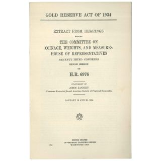 Gold Reserve Act of 1934: Extract from Hearings on H.R. 6976 before the Committee on Coinage,...
