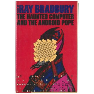 The Haunted Computer and The Android Pope. Ray Bradbury