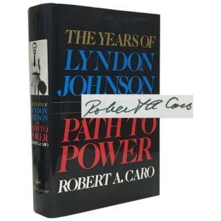 The Path to Power: The Years of Lyndon Johnson. Robert A. Caro