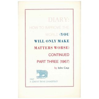 Diary: How To Improve The World (You Will Only Make Matters Worse) Continued Part Three. John Cage